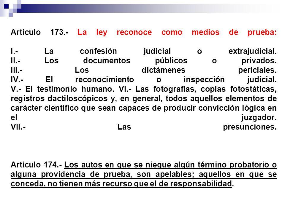 Artículo 173. - La ley reconoce como medios de prueba: I