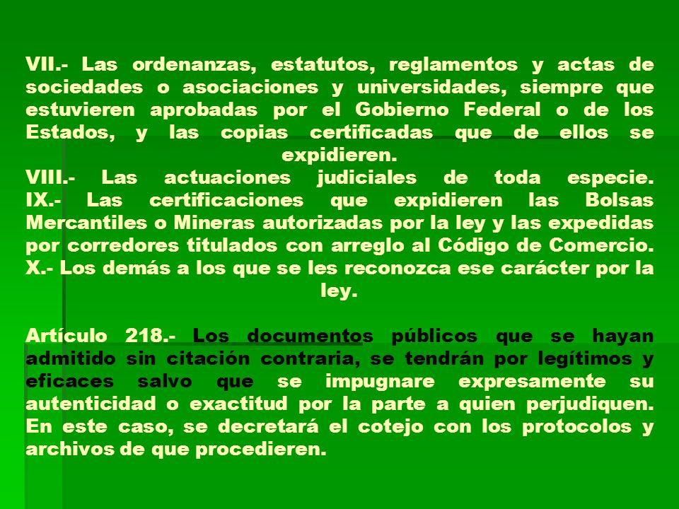 VII.- Las ordenanzas, estatutos, reglamentos y actas de sociedades o asociaciones y universidades, siempre que estuvieren aprobadas por el Gobierno Federal o de los Estados, y las copias certificadas que de ellos se expidieren.