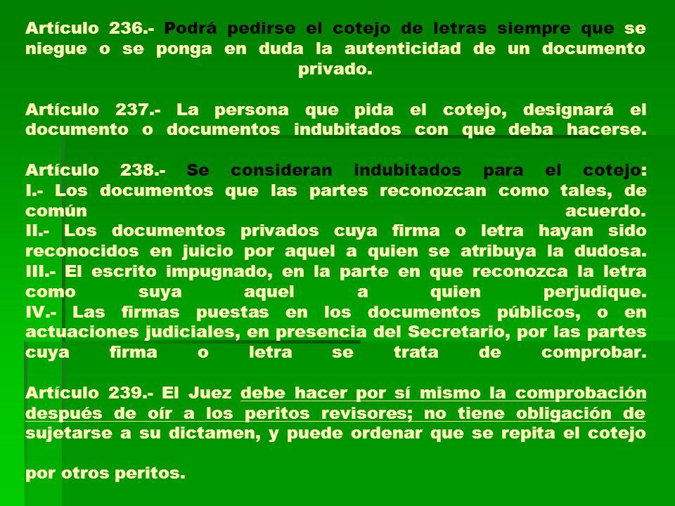 Artículo 236.- Podrá pedirse el cotejo de letras siempre que se niegue o se ponga en duda la autenticidad de un documento privado.