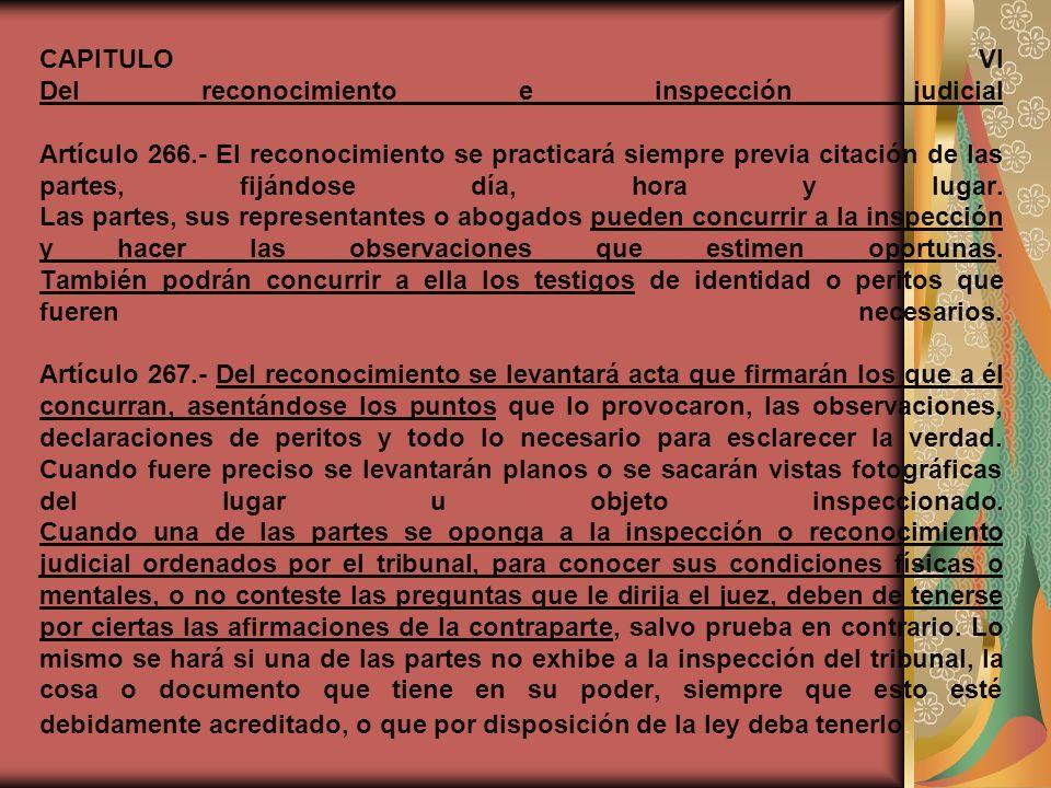 CAPITULO VI Del reconocimiento e inspección judicial Artículo 266