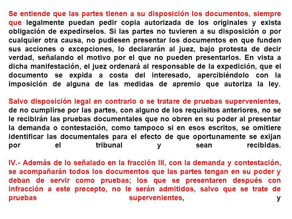 Se entiende que las partes tienen a su disposición los documentos, siempre que legalmente puedan pedir copia autorizada de los originales y exista obligación de expedírselos.