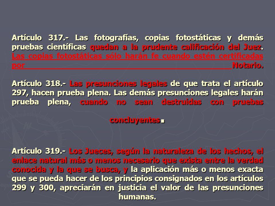 Artículo 317.- Las fotografías, copias fotostáticas y demás pruebas científicas quedan a la prudente calificación del Juez.