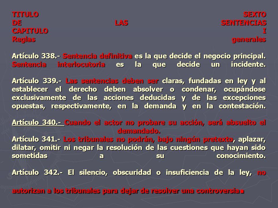TITULO SEXTO DE LAS SENTENCIAS CAPITULO I Reglas generales Artículo 338.- Sentencia definitiva es la que decide el negocio principal.
