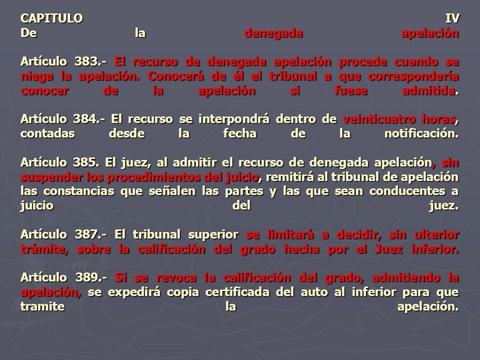 CAPITULO IV De la denegada apelación Artículo 383