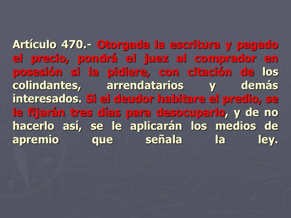 Artículo 470.- Otorgada la escritura y pagado el precio, pondrá el juez al comprador en posesión si la pidiere, con citación de los colindantes, arrendatarios y demás interesados.
