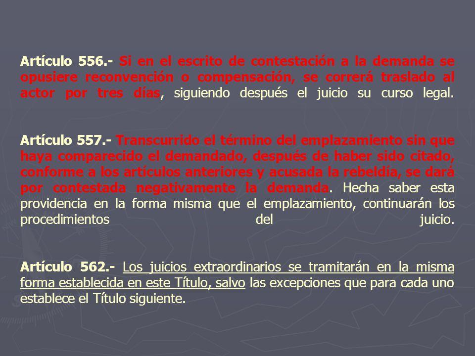 Artículo 556.- Si en el escrito de contestación a la demanda se opusiere reconvención o compensación, se correrá traslado al actor por tres días, siguiendo después el juicio su curso legal.
