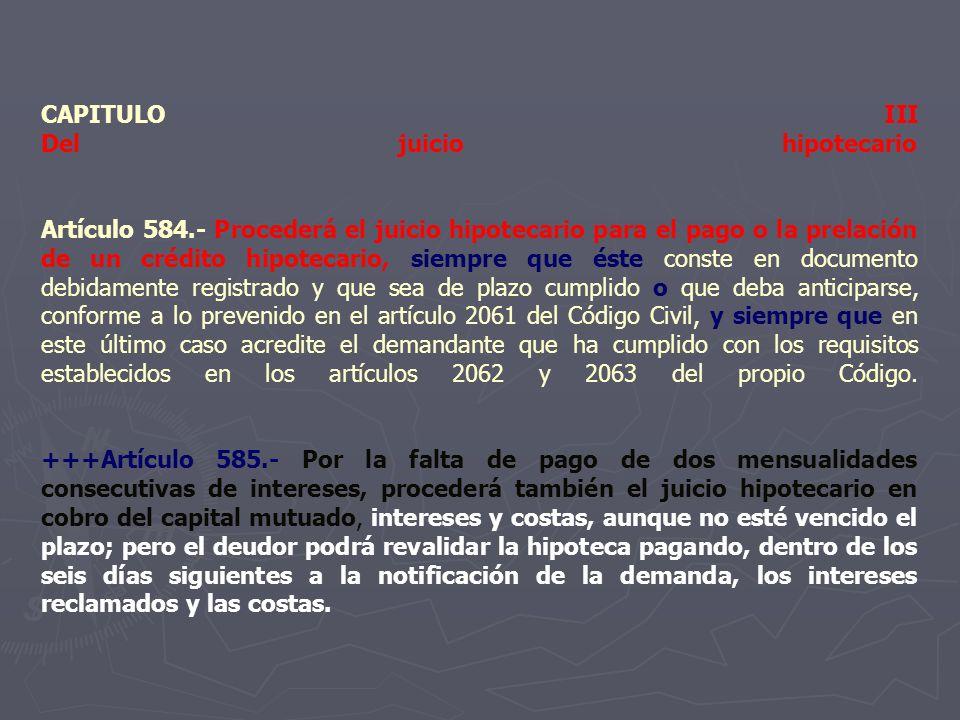 CAPITULO III Del juicio hipotecario Artículo 584