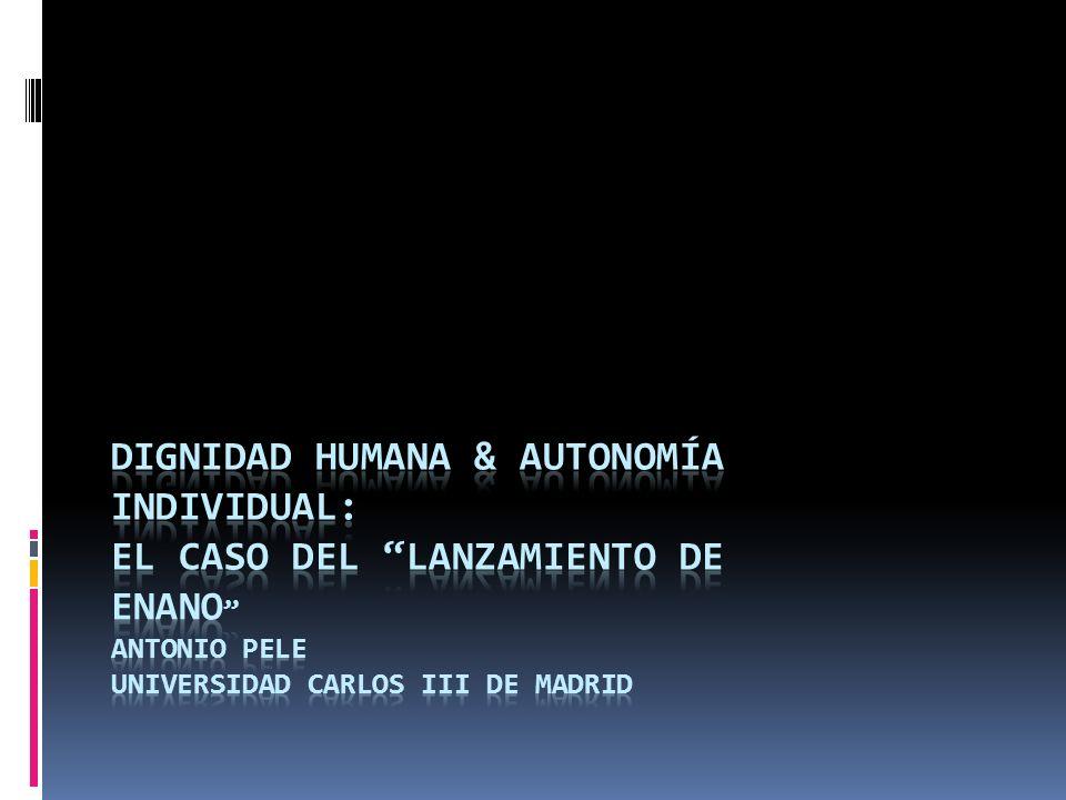 Dignidad Humana & autonomía individual: El Caso del Lanzamiento de enano Antonio pele Universidad Carlos III de Madrid