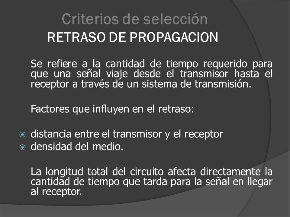Criterios de selección RETRASO DE PROPAGACION