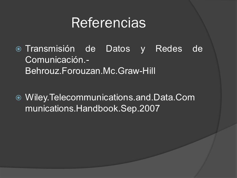Referencias Transmisión de Datos y Redes de Comunicación.-Behrouz.Forouzan.Mc.Graw-Hill.