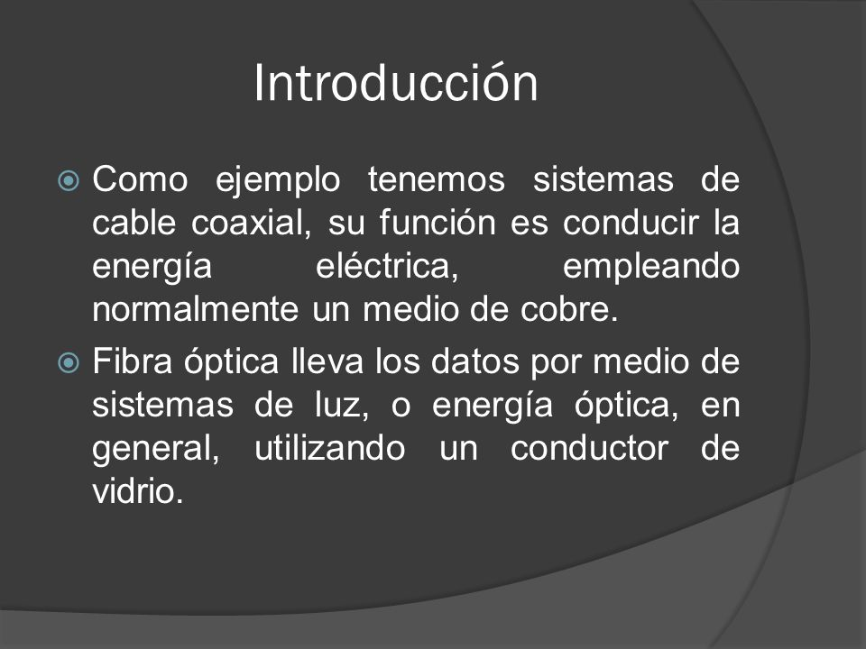 Introducción Como ejemplo tenemos sistemas de cable coaxial, su función es conducir la energía eléctrica, empleando normalmente un medio de cobre.