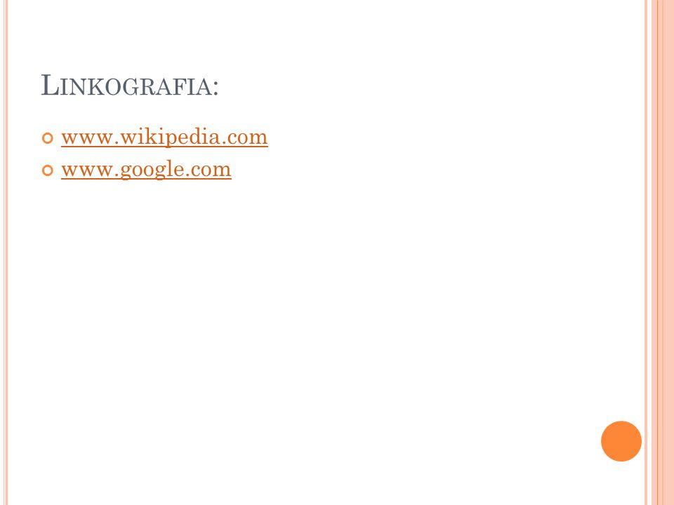 Linkografia: www.wikipedia.com www.google.com