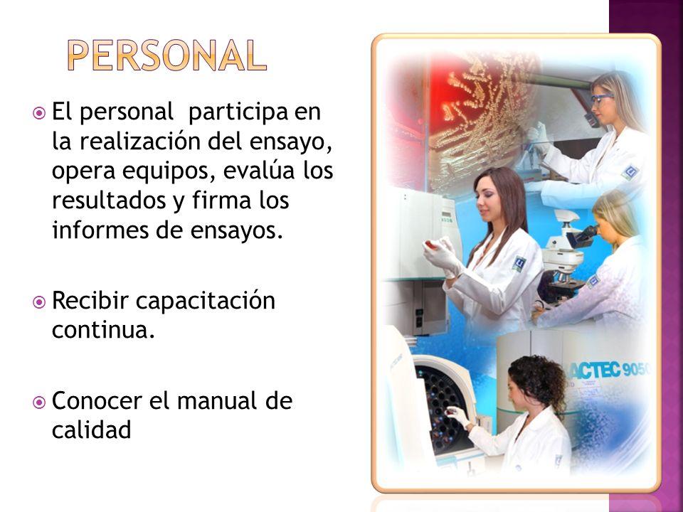 personal El personal participa en la realización del ensayo, opera equipos, evalúa los resultados y firma los informes de ensayos.