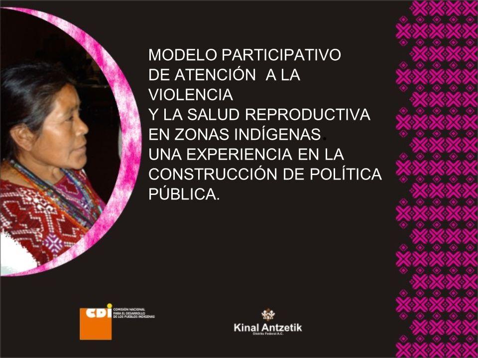 MODELO PARTICIPATIVO DE ATENCIÓN A LA VIOLENCIA Y LA SALUD REPRODUCTIVA EN ZONAS INDÍGENAS.