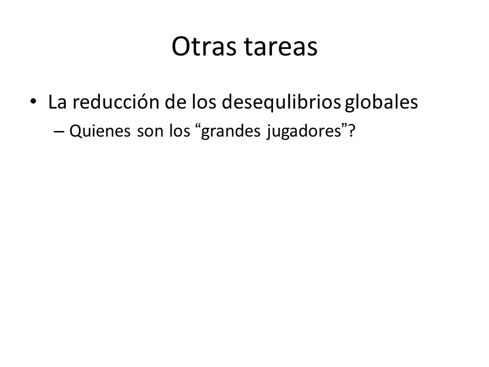 Otras tareas La reducción de los desequlibrios globales