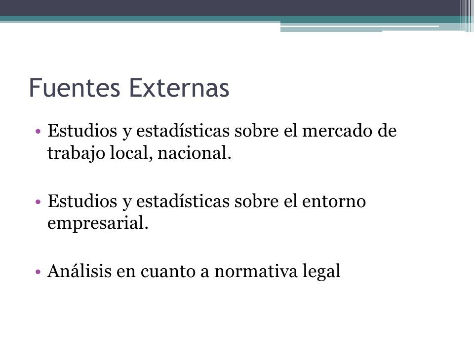 Fuentes ExternasEstudios y estadísticas sobre el mercado de trabajo local, nacional. Estudios y estadísticas sobre el entorno empresarial.