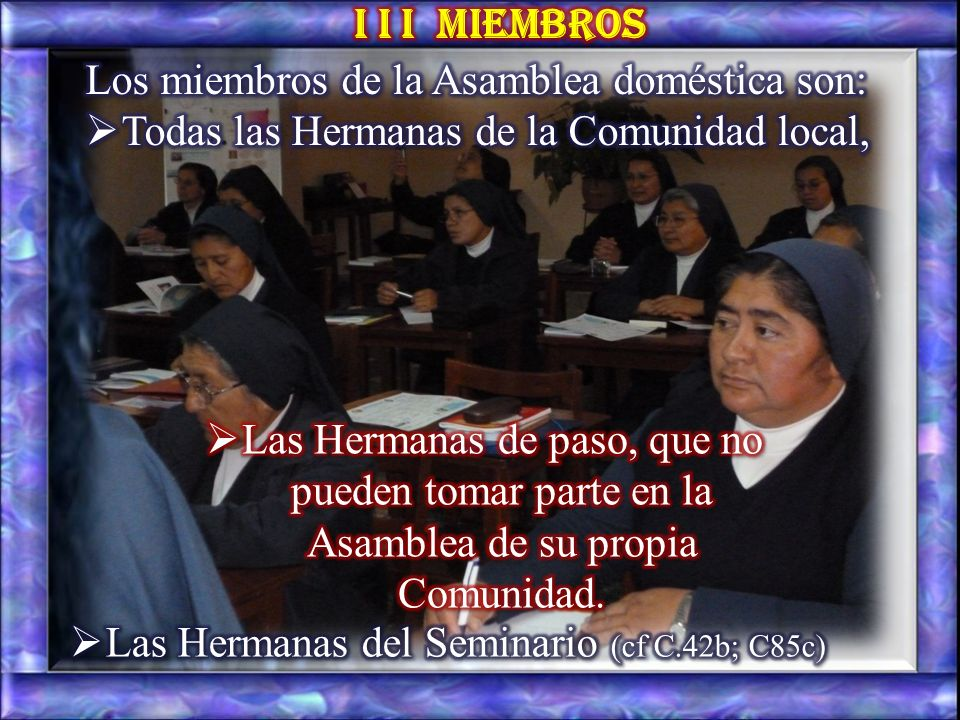 I I I Miembros Los miembros de la Asamblea doméstica son: Todas las Hermanas de la Comunidad local,