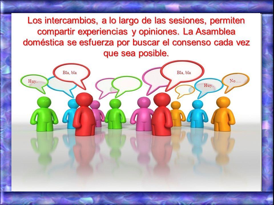 Los intercambios, a lo largo de las sesiones, permiten compartir experiencias y opiniones. La Asamblea doméstica se esfuerza por buscar el consenso cada vez que sea posible.