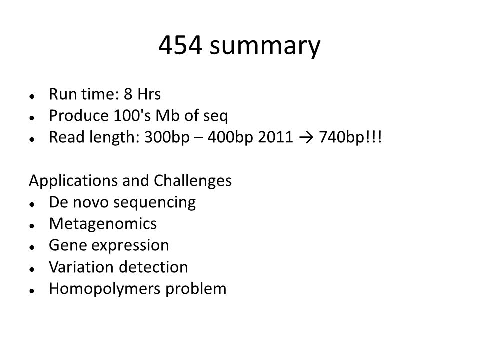 454 summary Run time: 8 Hrs Produce 100 s Mb of seq