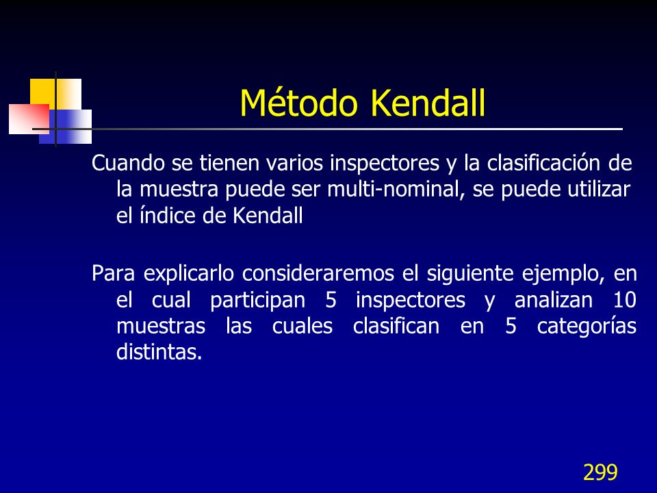 Método KendallCuando se tienen varios inspectores y la clasificación de la muestra puede ser multi-nominal, se puede utilizar el índice de Kendall.