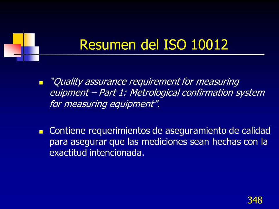 Resumen del ISO 10012 Quality assurance requirement for measuring euipment – Part 1: Metrological confirmation system for measuring equipment .