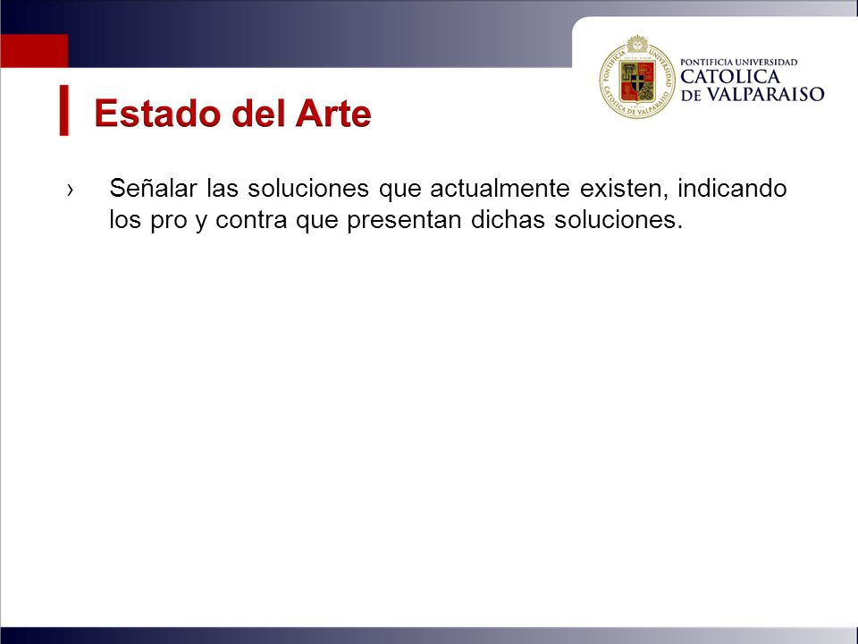 Estado del Arte Señalar las soluciones que actualmente existen, indicando los pro y contra que presentan dichas soluciones.