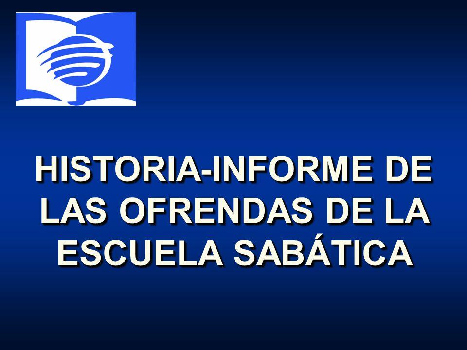 HISTORIA-INFORME DE LAS OFRENDAS DE LA ESCUELA SABÁTICA