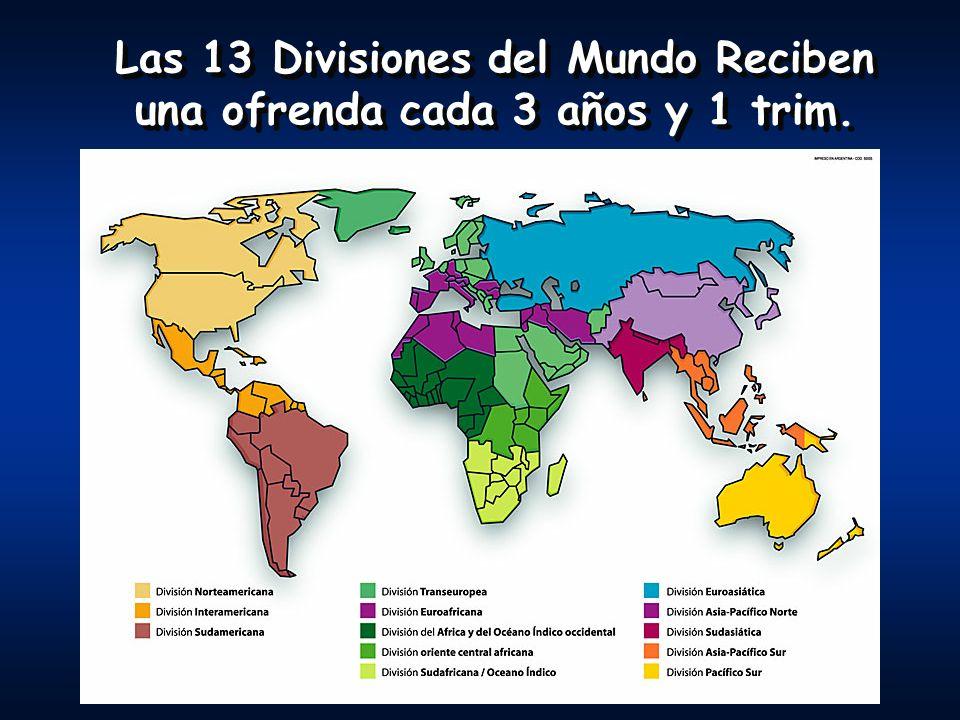 Las 13 Divisiones del Mundo Reciben una ofrenda cada 3 años y 1 trim.