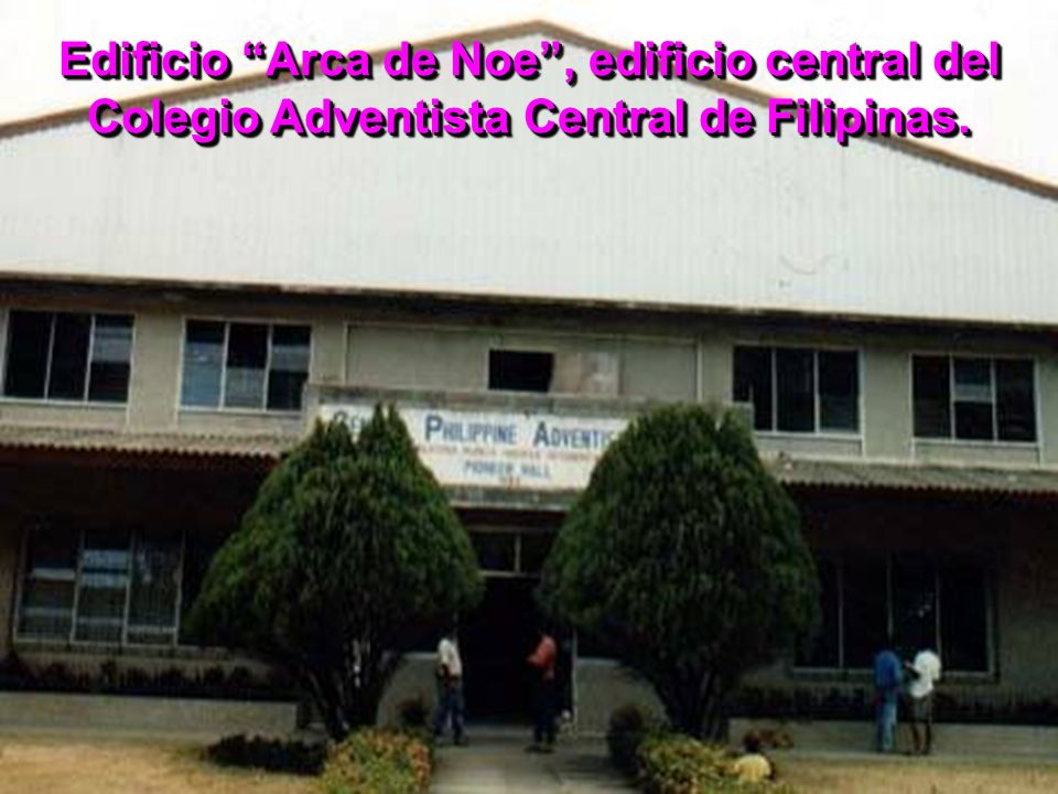 Edificio Arca de Noe , edificio central del Colegio Adventista Central de Filipinas.