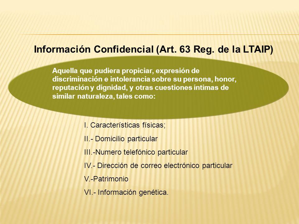 Información Confidencial (Art. 63 Reg. de la LTAIP)