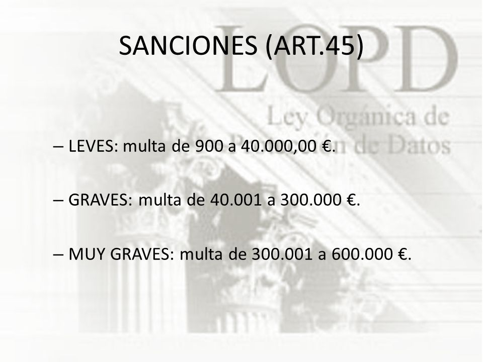 SANCIONES (ART.45) LEVES: multa de 900 a 40.000,00 €.