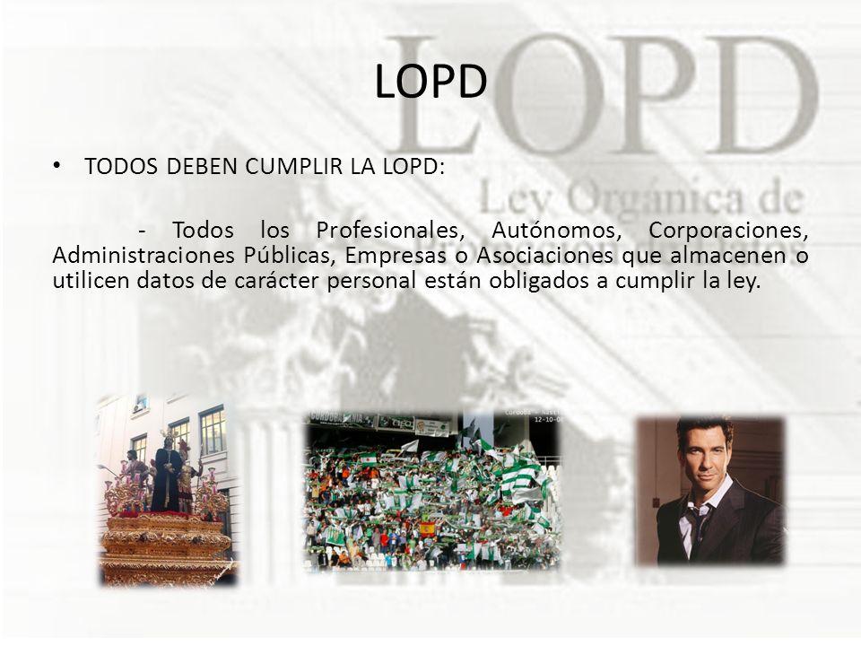 LOPD TODOS DEBEN CUMPLIR LA LOPD: