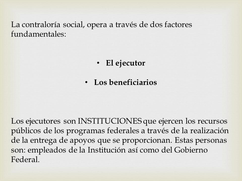 La contraloría social, opera a través de dos factores fundamentales:
