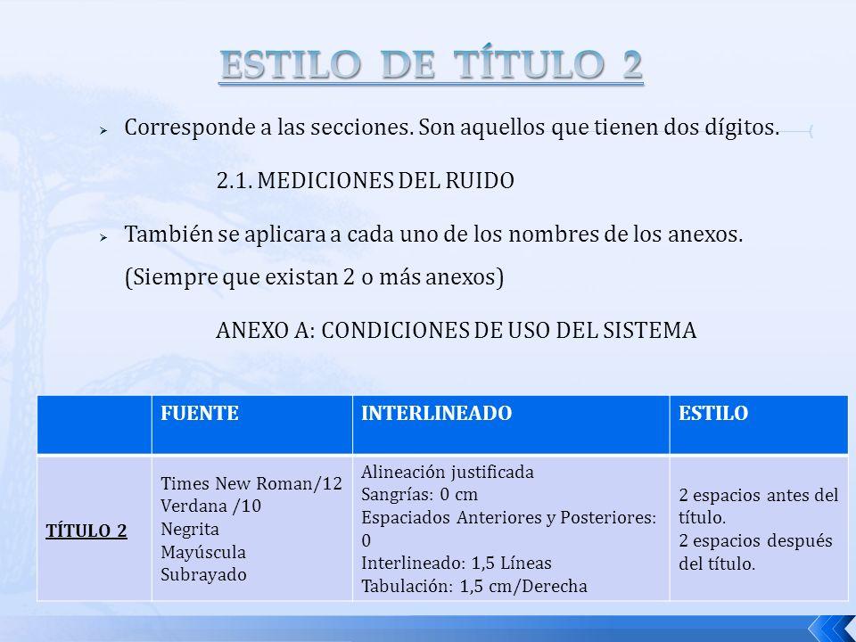 ESTILO DE TÍTULO 2 Corresponde a las secciones. Son aquellos que tienen dos dígitos. 2.1. MEDICIONES DEL RUIDO.