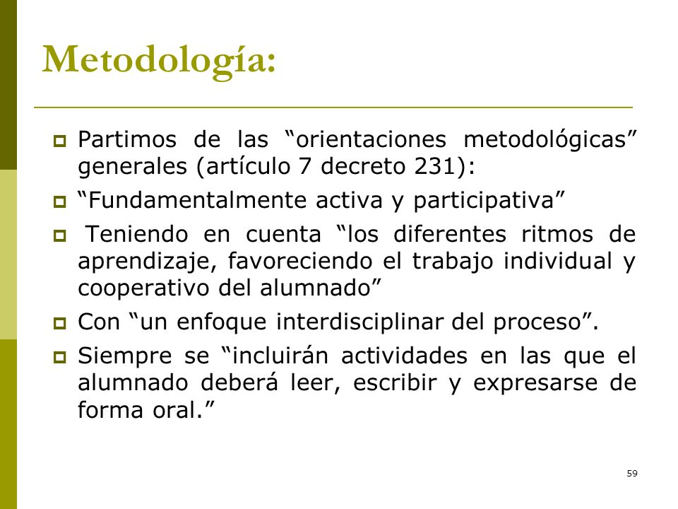 * 16/07/96. Metodología: Partimos de las orientaciones metodológicas generales (artículo 7 decreto 231):