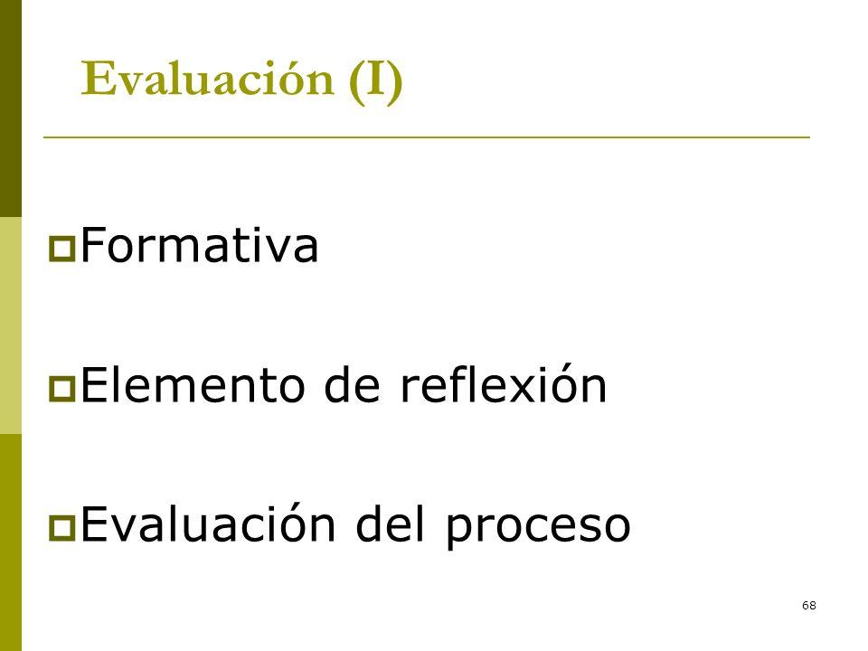 Evaluación (I) Formativa Elemento de reflexión Evaluación del proceso
