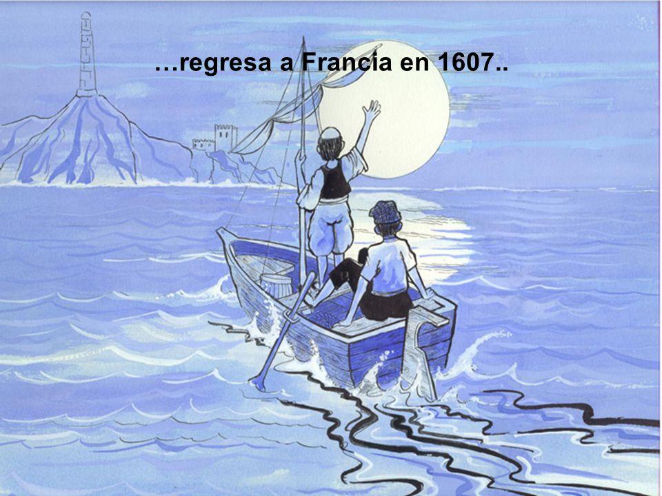 …regresa a Francia en 1607..