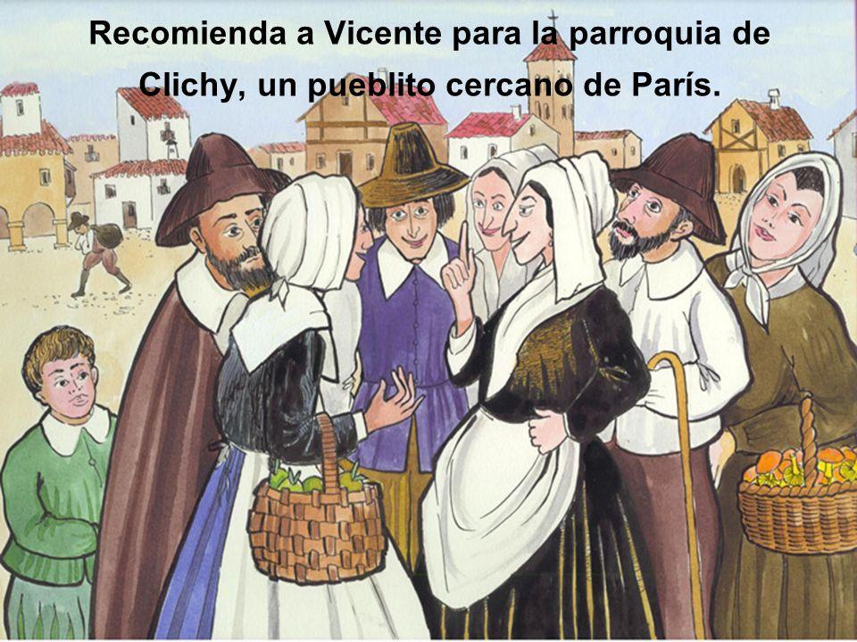 Recomienda a Vicente para la parroquia de Clichy, un pueblito cercano de París.