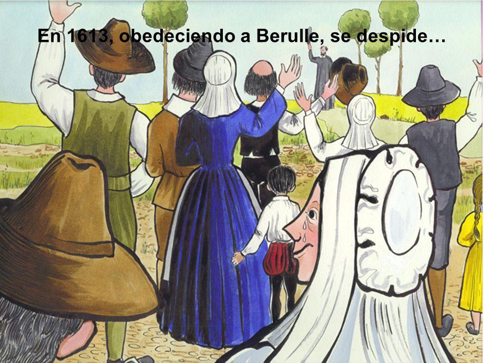 En 1613, obedeciendo a Berulle, se despide…