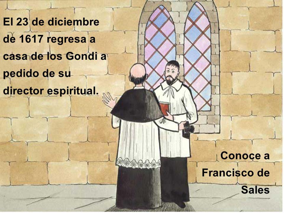 El 23 de diciembre de 1617 regresa a casa de los Gondi a pedido de su director espiritual.