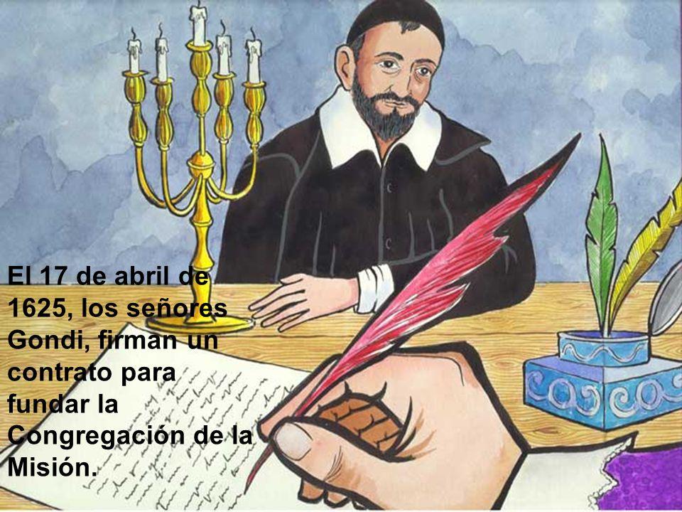 El 17 de abril de 1625, los señores Gondi, firman un contrato para fundar la Congregación de la Misión.