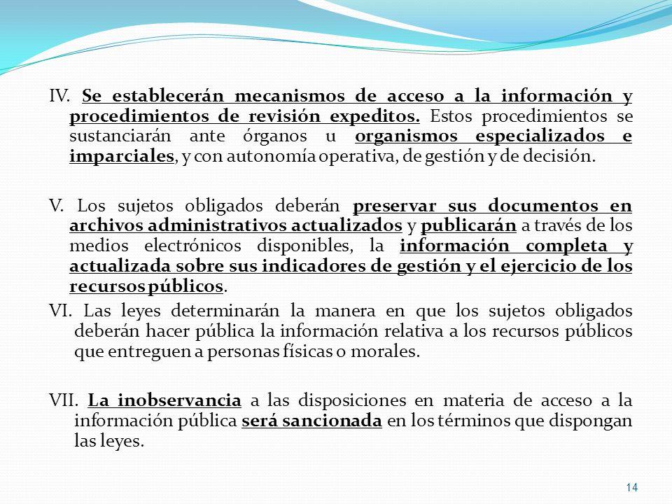 IV. Se establecerán mecanismos de acceso a la información y procedimientos de revisión expeditos. Estos procedimientos se sustanciarán ante órganos u organismos especializados e imparciales, y con autonomía operativa, de gestión y de decisión.