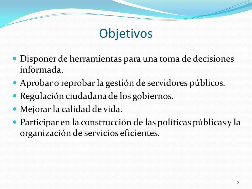 Objetivos Disponer de herramientas para una toma de decisiones informada. Aprobar o reprobar la gestión de servidores públicos.