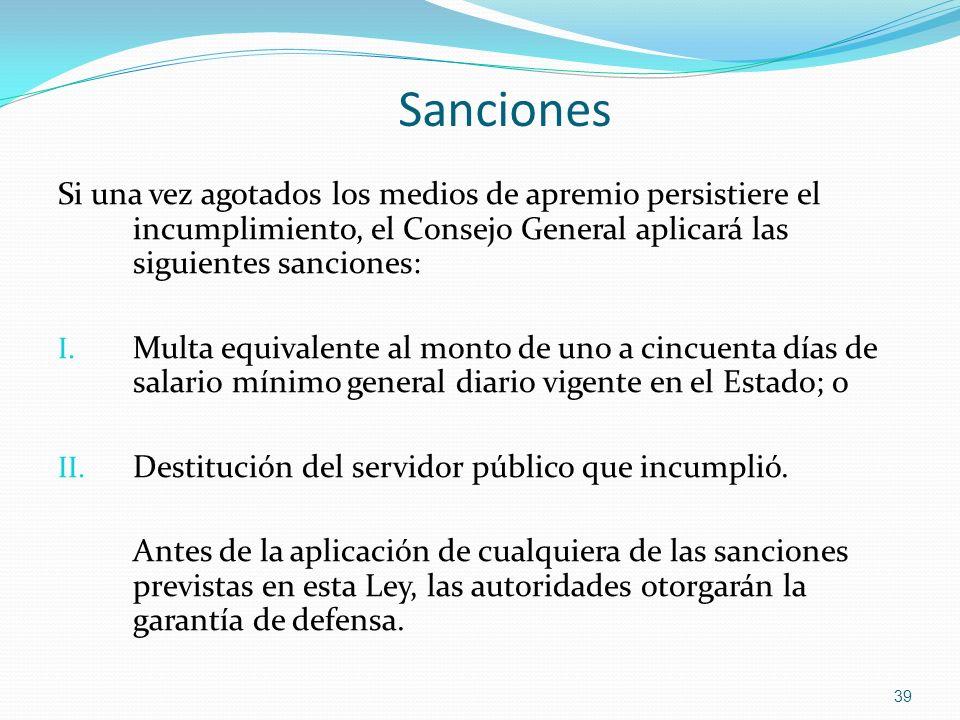 Sanciones Si una vez agotados los medios de apremio persistiere el incumplimiento, el Consejo General aplicará las siguientes sanciones: