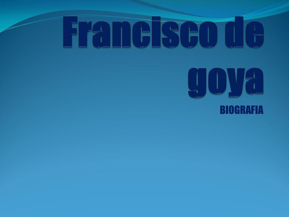 Francisco de goya BIOGRAFIA