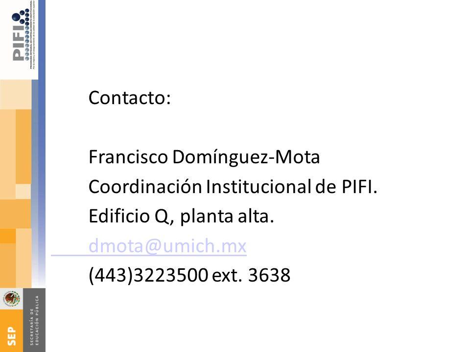 Contacto: Francisco Domínguez-Mota. Coordinación Institucional de PIFI. Edificio Q, planta alta. dmota@umich.mx.