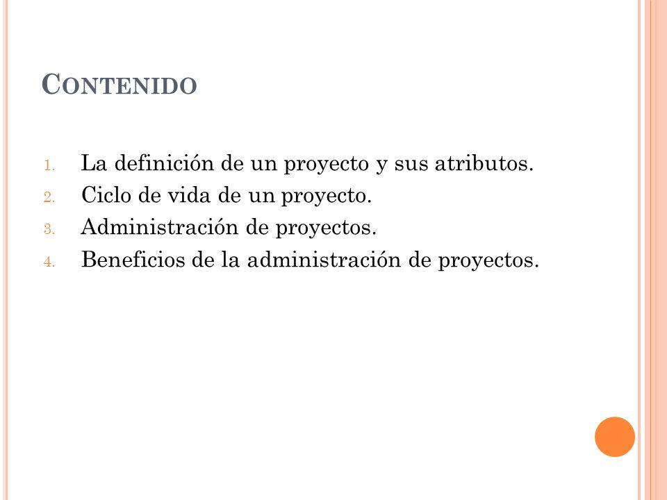 Contenido La definición de un proyecto y sus atributos.