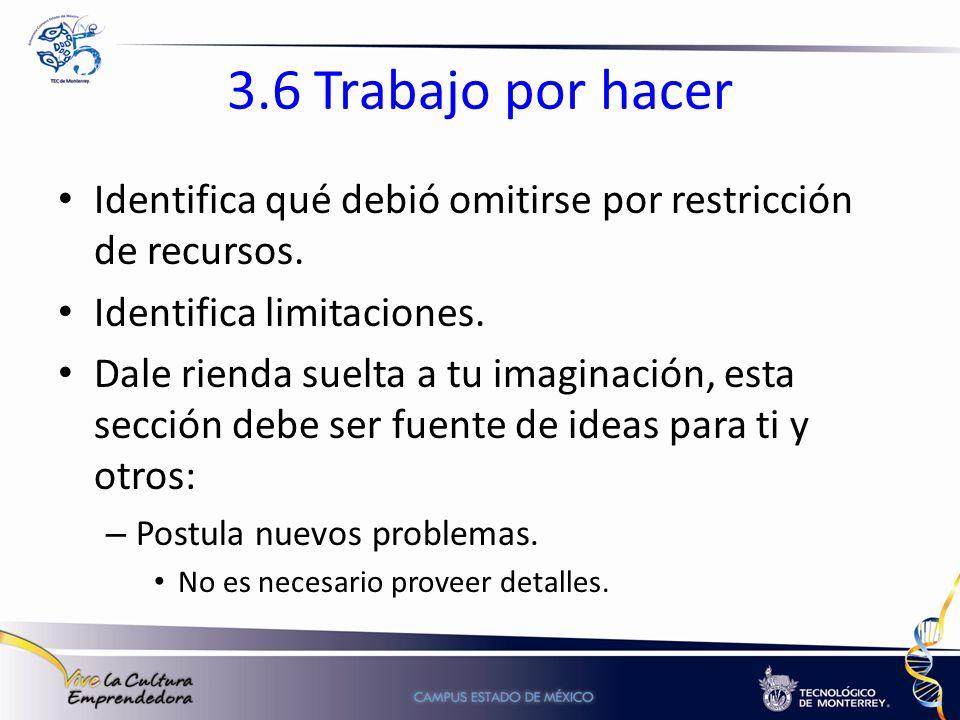 3.6 Trabajo por hacer Identifica qué debió omitirse por restricción de recursos. Identifica limitaciones.