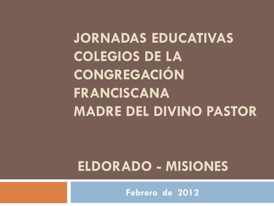 Jornadas Educativas Colegios de la Congregación Franciscana Madre del Divino Pastor ELDORADO - Misiones