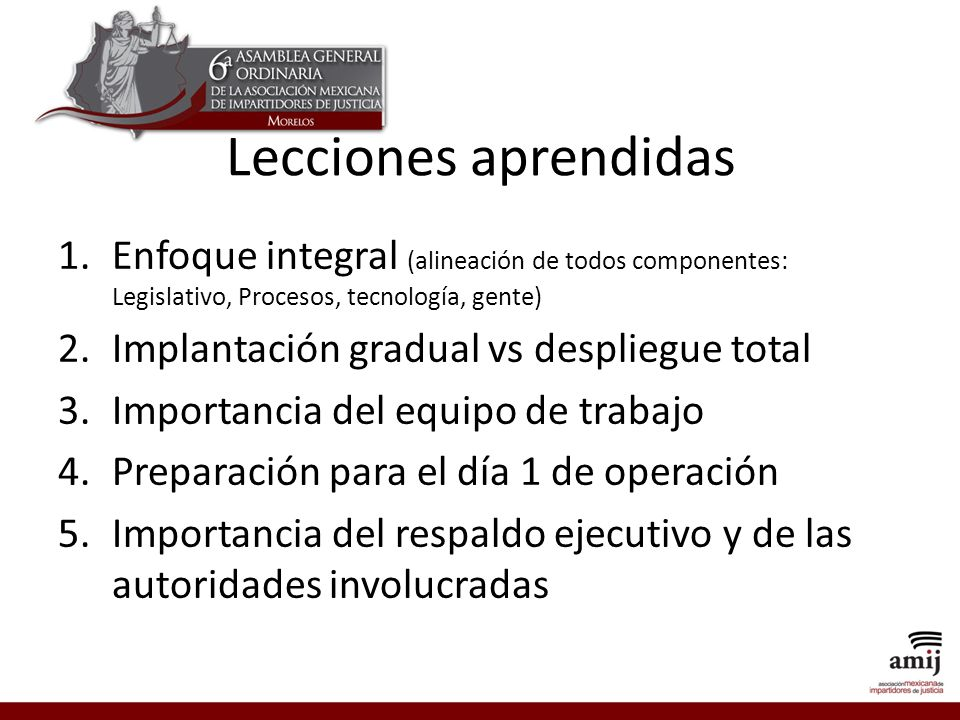 Lecciones aprendidas Enfoque integral (alineación de todos componentes: Legislativo, Procesos, tecnología, gente)